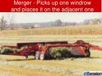 merger picks up one windrow and places it on the adjacent one