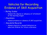 vehicles for recording evidence of skill acquisition