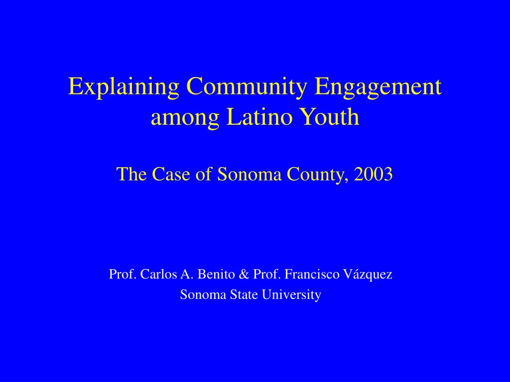 explaining community engagement among latino youth the case of sonoma county 2003 l.