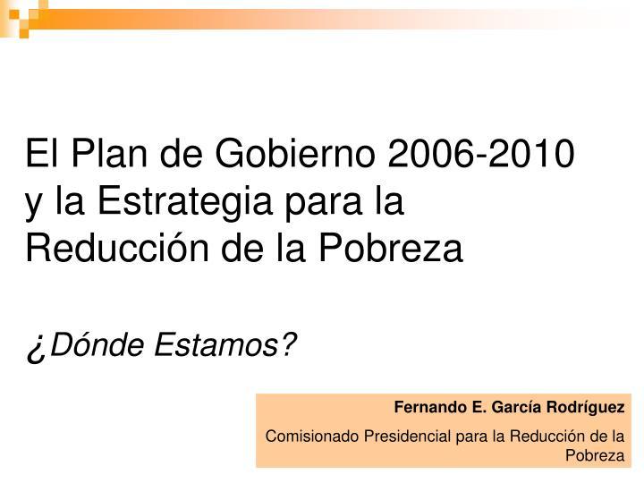 el plan de gobierno 2006 2010 y la estrategia para la reducci n de la pobreza d nde estamos n.