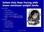 infant only rear facing with lower minimum weight limits