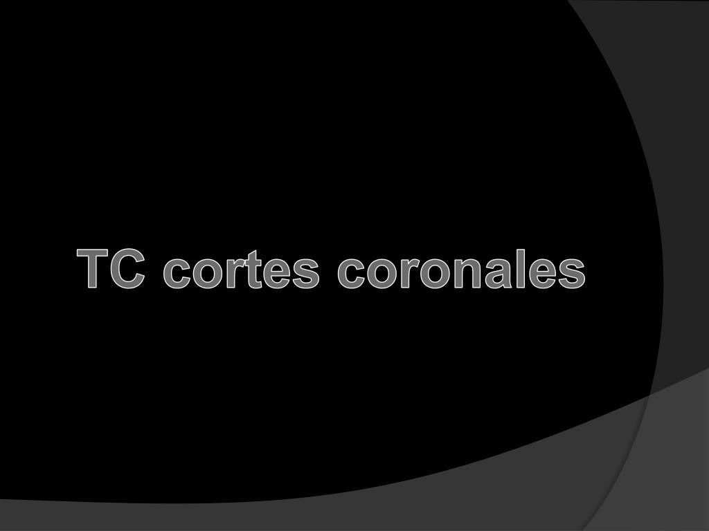 TC cortes coronales