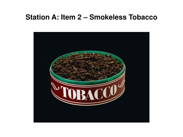 Station a item 2 smokeless tobacco