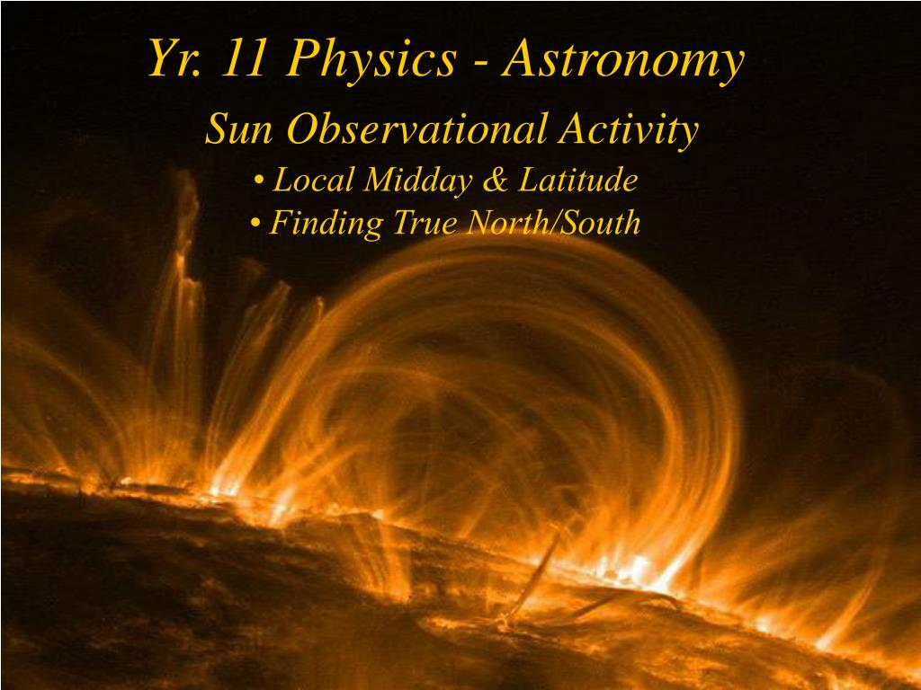 yr 11 physics astronomy sun observational activity local midday latitude finding true north south l.