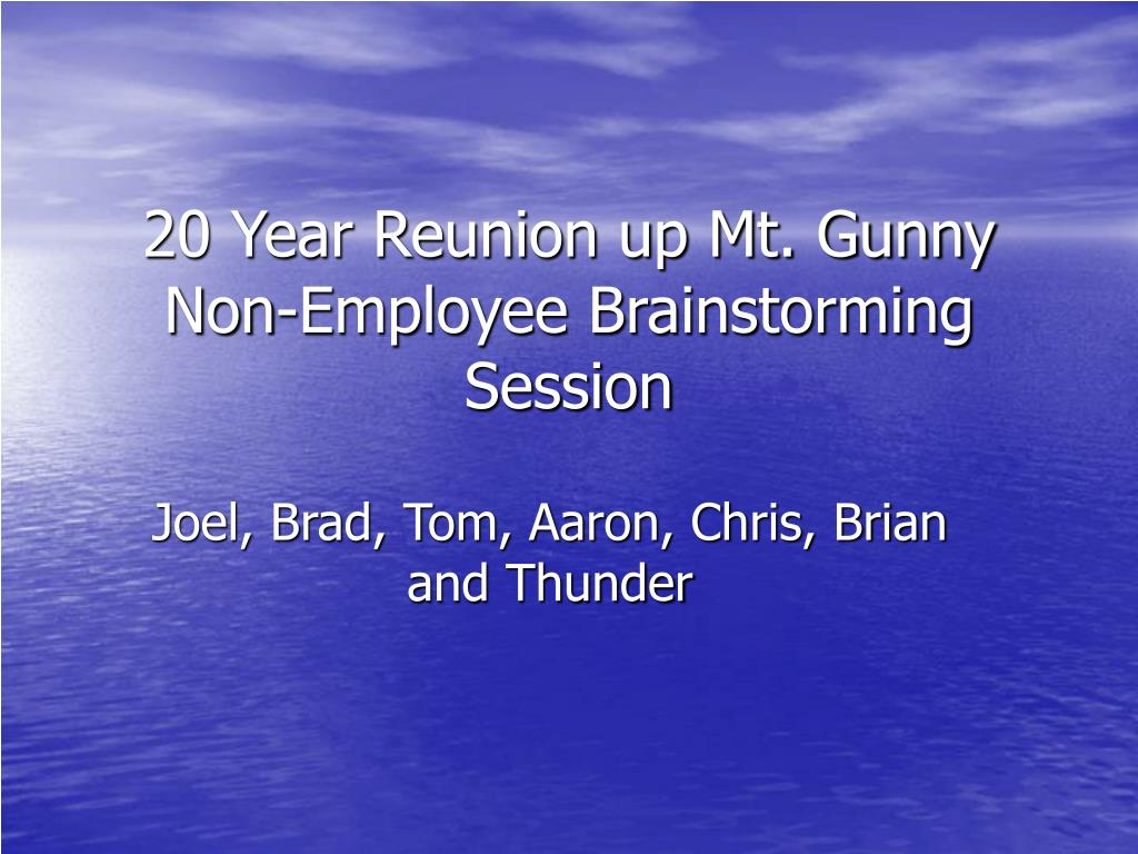 20 year reunion up mt gunny non employee brainstorming session l.
