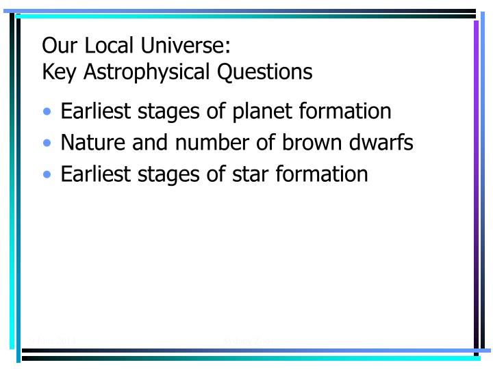 Our local universe key astrophysical questions