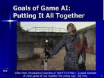 goals of game ai putting it all together36