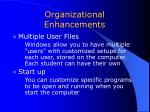 organizational enhancements