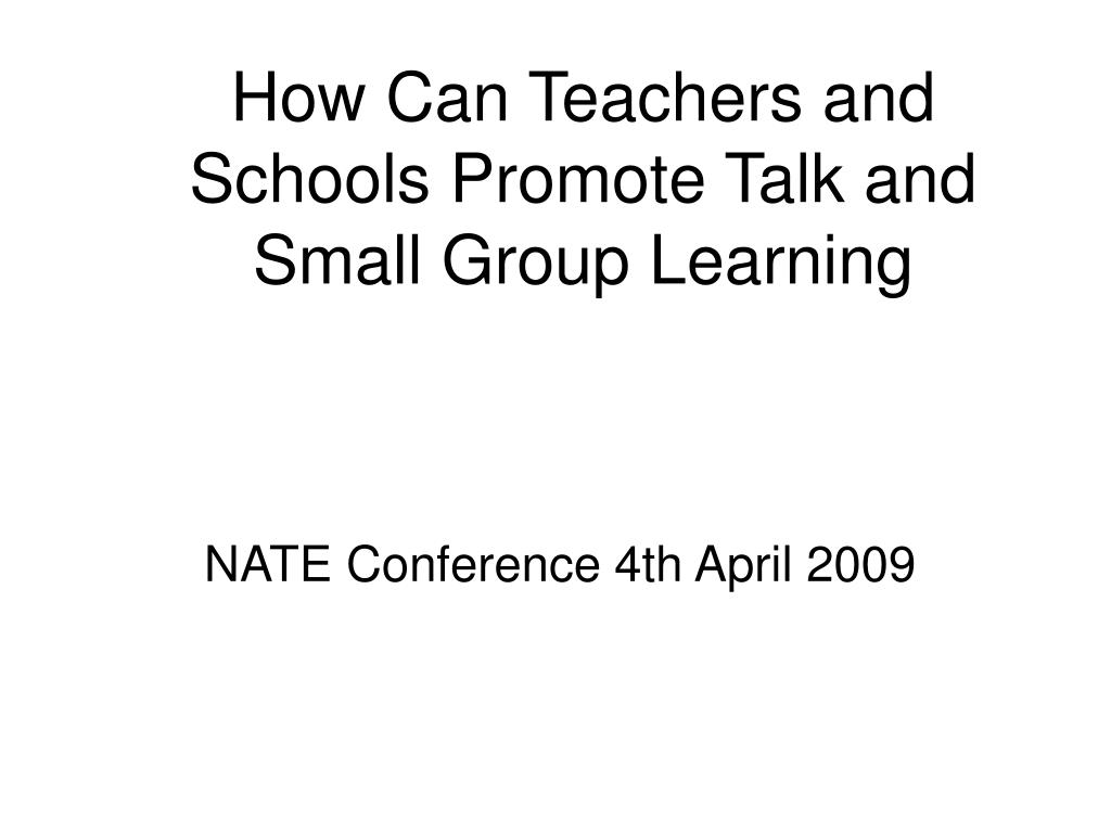 how can teachers and schools promote talk and small group learning l.