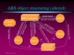 abs object structuring altered