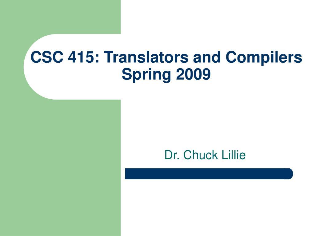 csc 415 translators and compilers spring 2009 l.