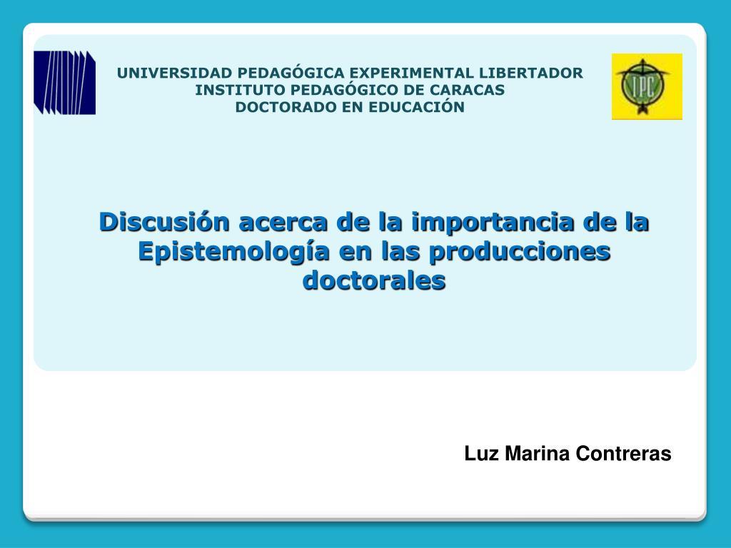 discusi n acerca de la importancia de la epistemolog a en las producciones doctorales l.