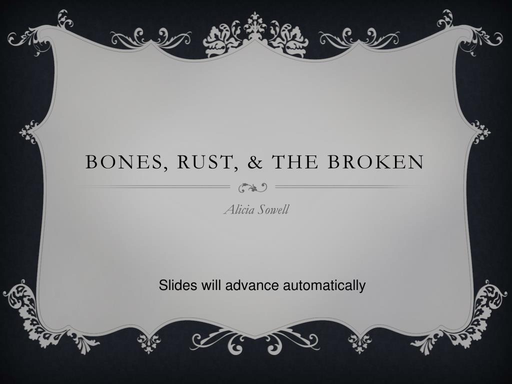 Bones, rust, & the broken