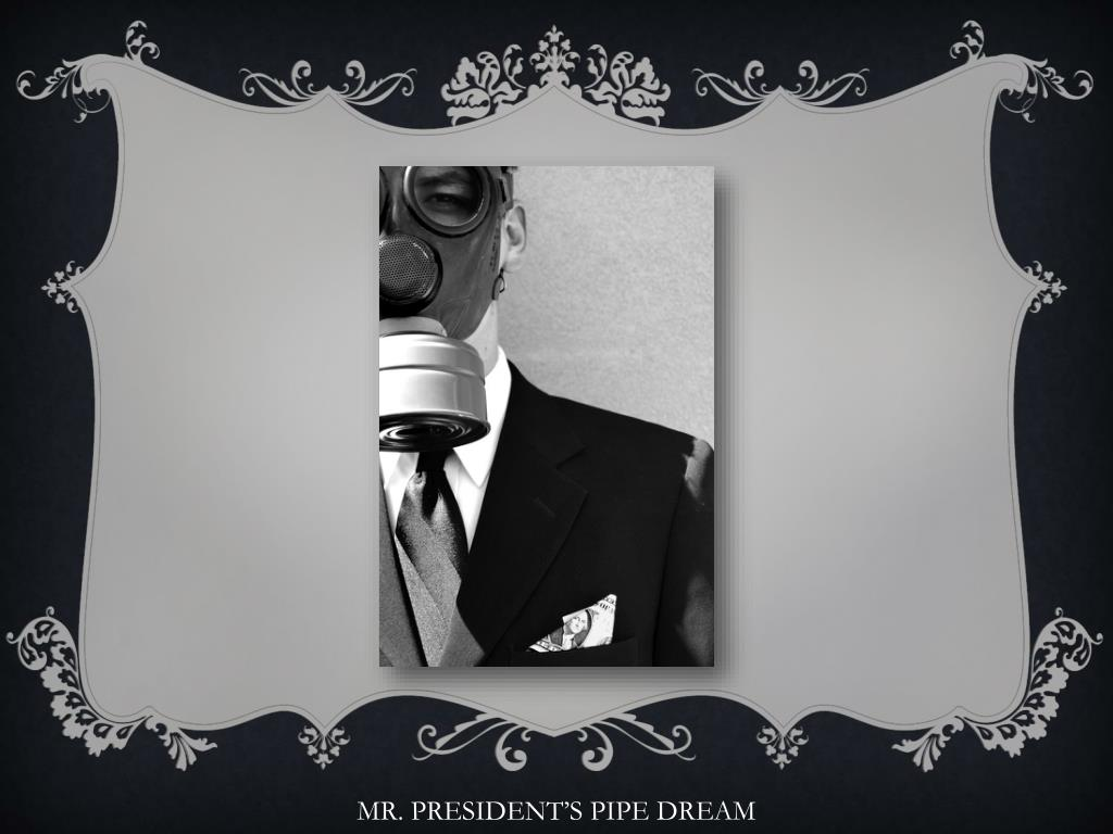 MR. PRESIDENT'S PIPE DREAM