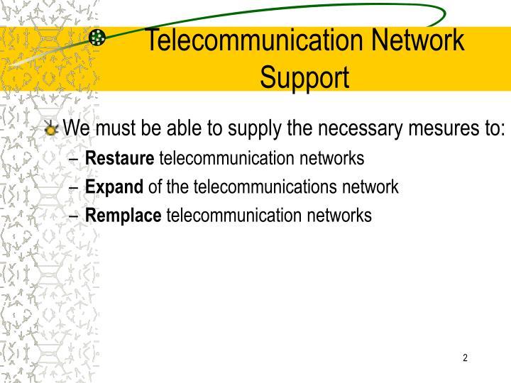 Telecommunication network support2
