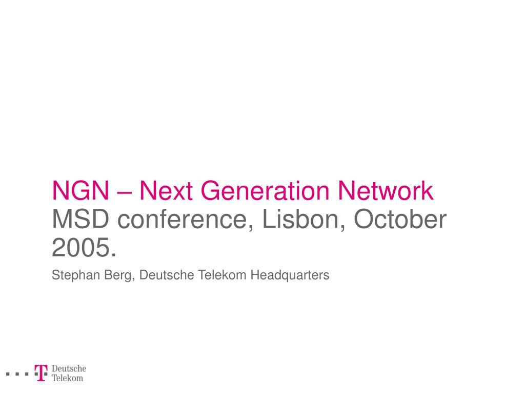ngn next generation network msd conference lisbon october 2005 l.