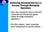 achieving universal service or access through monopoly operators