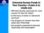 universal access funds in your country if plan is to create one