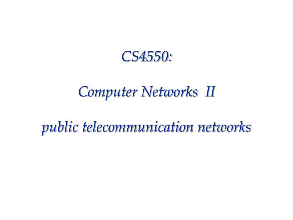 cs4550 computer networks ii public telecommunication networks l.