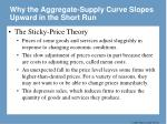 why the aggregate supply curve slopes upward in the short run44