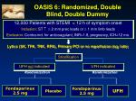 oasis 6 randomized double blind double dummy