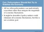 con policymakers should not try to stabilize the economy8