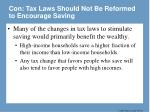 con tax laws should not be reformed to encourage saving