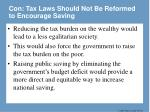 con tax laws should not be reformed to encourage saving27