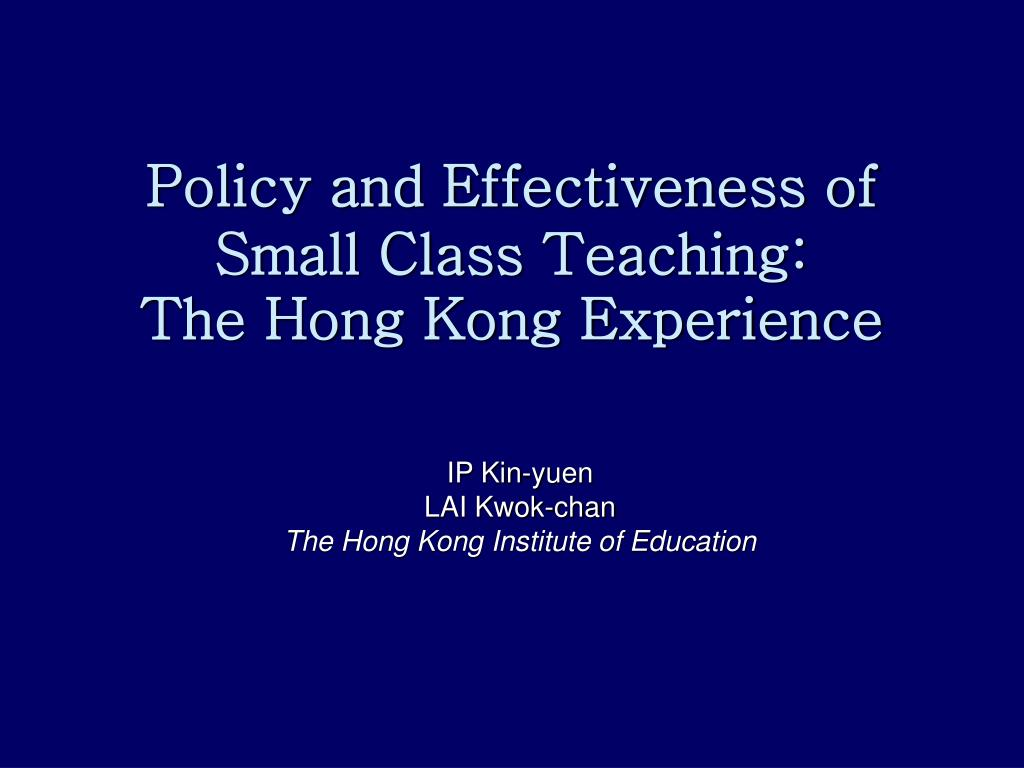policy and effectiveness of small class teaching the hong kong experience l.