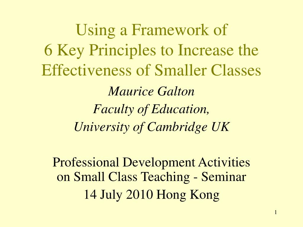 using a framework of 6 key principles to increase the effectiveness of smaller classes l.