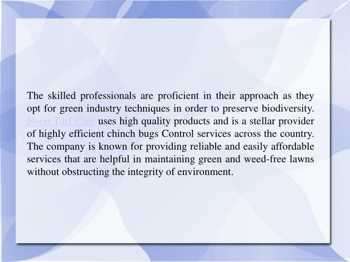 The skilled professionals are proficient in their approach as they opt for green industry techniques...