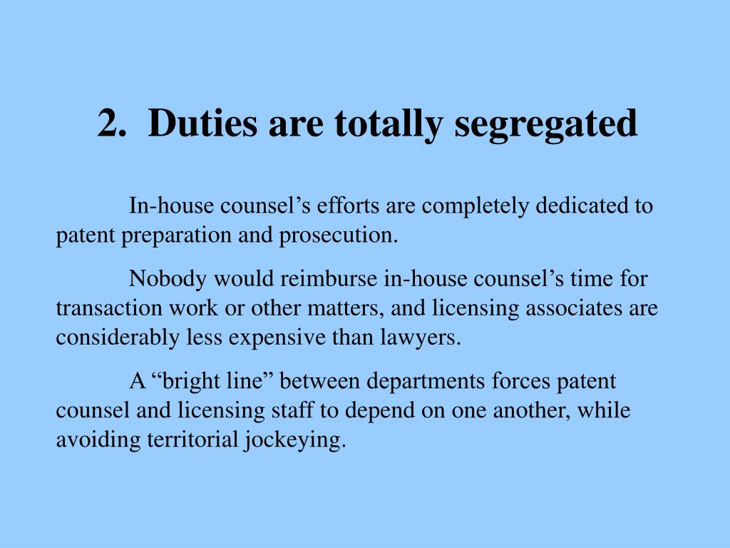 2.  Duties are totally segregated