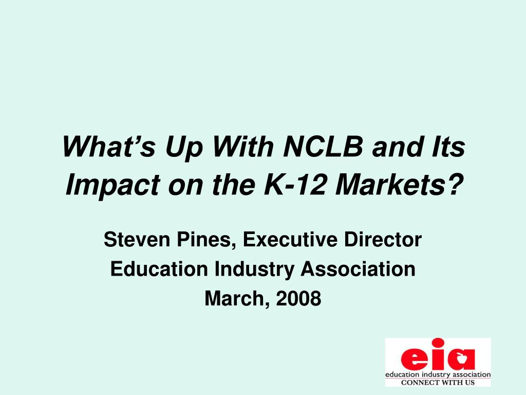 what s up with nclb and its impact on the k 12 markets l.