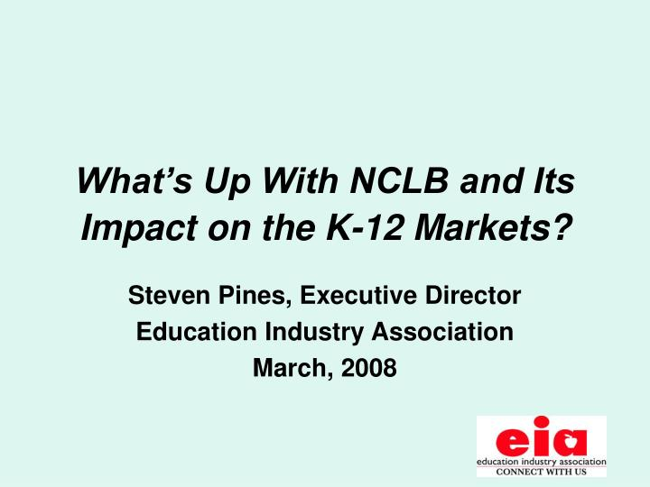 what s up with nclb and its impact on the k 12 markets n.