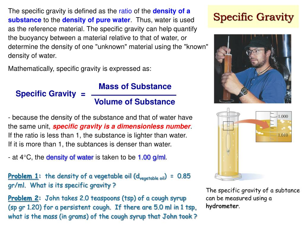 The specific gravity is defined as the