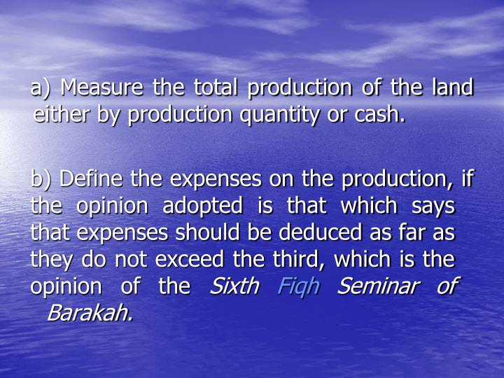a) Measure the total production of the land either by production quantity or cash.