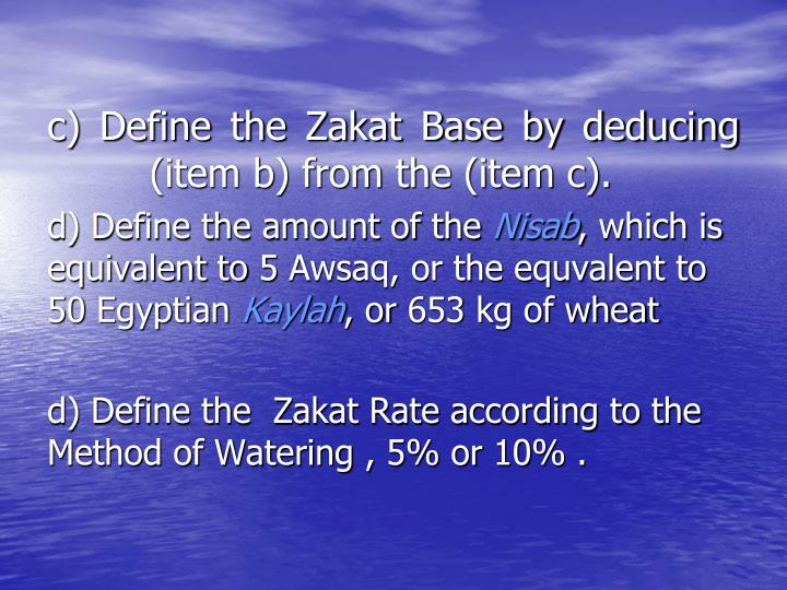 c) Define the Zakat Base by deducing (item b) from the (item c).