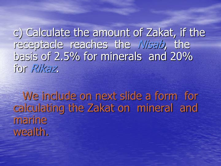 c) Calculate the amount of Zakat, if the   receptacle  reaches  the