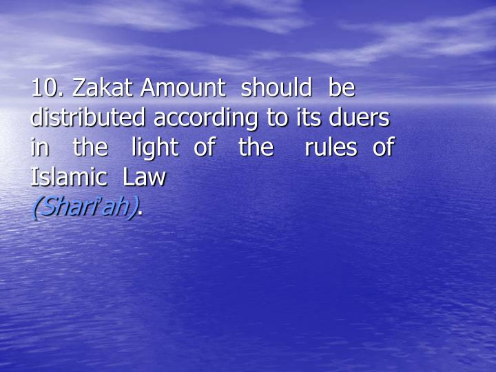 10. Zakat Amount  should  be       distributed according to its duers        in   the   light  of   the    rules  of  Islamic  Law