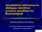 incremental references in dialogue data from corpora questions for psychologists
