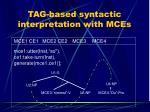 tag based syntactic interpretation with mces