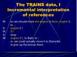 the trains data i incremental interpretation of references