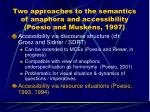 two approaches to the semantics of anaphora and accessibility poesio and muskens 1997