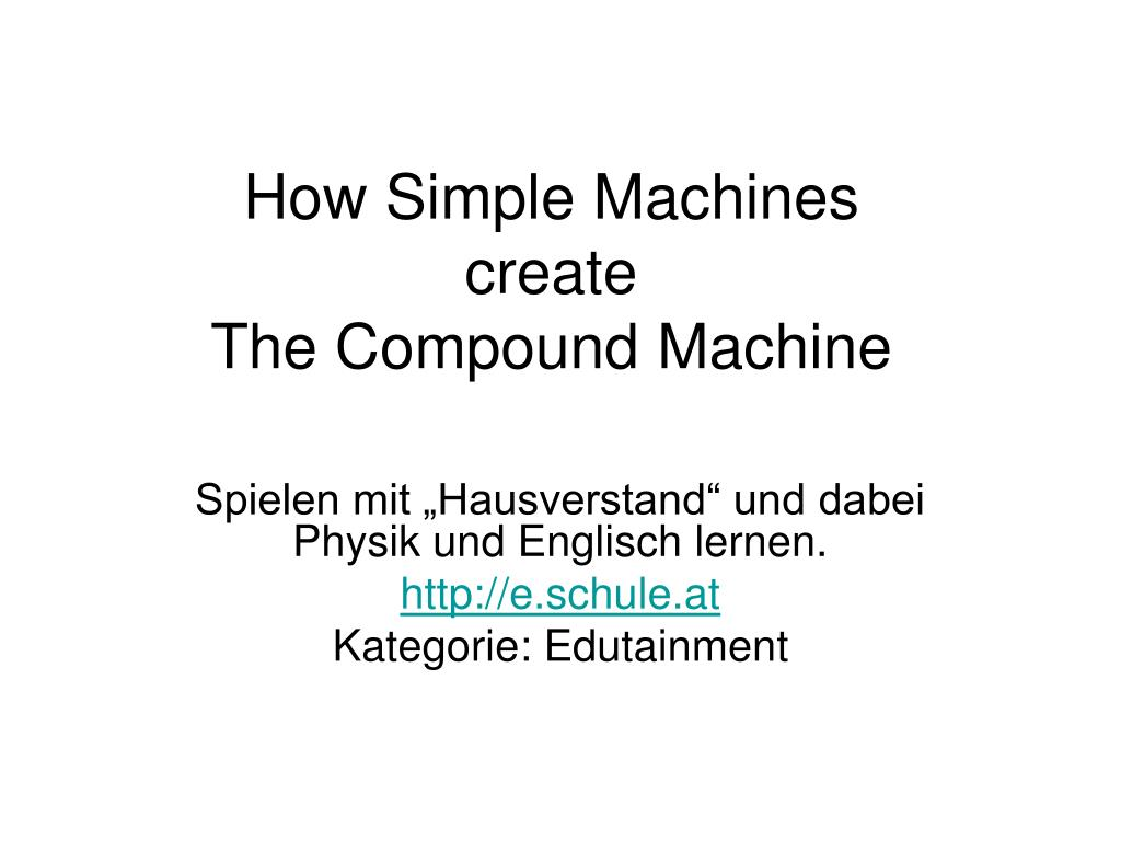 how simple machines create the compound machine l.