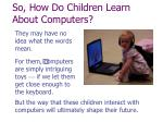 so how do children learn about computers