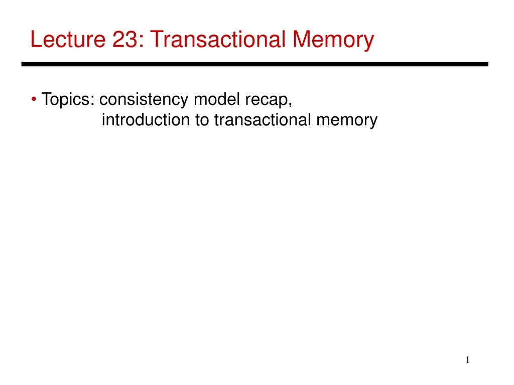 PPT - Lecture 23: Transactional Memory PowerPoint
