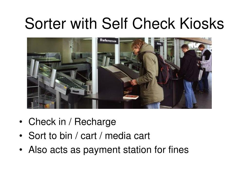 Sorter with Self Check Kiosks