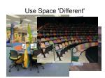 use space different
