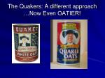 the quakers a different approach now even oatier
