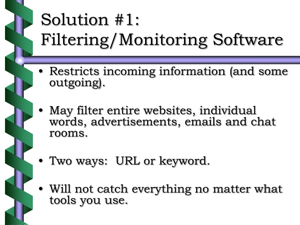 Solution #1:  Filtering/Monitoring Software